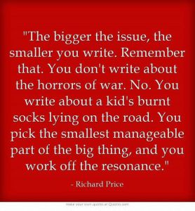 A quote: the bigger the issue, the smaller you write - Richard Price